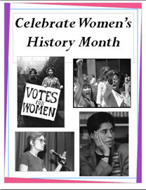 "Four black and white photos of women below the text ""Celebrate Women's History Month."" The top left photo shows two women carrying a sign that says ""Votes for Women"".  The top right photo shows women gathered, one with her fist in the air. The bottom left image shows a woman talking at a podium. The bottom right image shows a woman with her head resting on her hand."