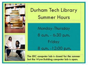 "On the left side are two images, one of a student studying and the other a stack of books. Text says, ""Durham Tech Library Summer Hours"" ""Monday - Thursday 8 a.m. - 6:30 p.m. Friday 8 a.m. - 12 p.m."" ""The ERC computer lab is closed for the summer, but the Wynn Building computer lab is open."""