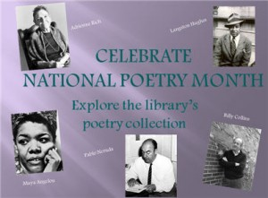 """Image with several black and white photos and the text """"Celebrate National Poetry Month. Explore the library's poetry collection."""" The images are of Adrienne Rich, Maya Angelou, Pablo Neruda, Billy Collins, and Langston Hughes."""