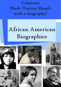 "Black and white photographs of famous African Americans. Text says, ""Celebrate Black History Month with a biography! African American Biographies."""