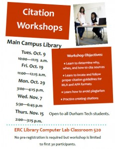 "Poster with a picture of a group of students studying and the text, ""Citation Workshops"" ""Main Campus Library Tues. Oct. 9 10:00 - 11:15 a.m. Fri. Oct. 19 11:00 - 12:15 a.m. Mon. Oct 29 3:00 - 4:15 p.m. Wed. Nov. 7 5:30 - 6:45 p.m. Thurs. Nov. 15 2:00 - 3:15 p.m."" ""Workshop Objectives: Learn to Determine why, when and how to cite sources. Learn to locate and follow proper citation guidelines for MLA and APA formats. Learn how to avoid plagiarism. Practice creating citations."" ""Open to all Durham Tech students."" ""ERC Library Computer Lab Classroom 520. No pre-registration is required but workshop is limited to first 30 participants."""