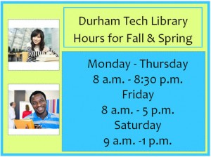 "Has pictures of two students and the text, ""Durham Tech Library Hours for Fall & Spring: Monday - Thursday 8 a.m. - 8:30 p.m. Friday 8 a.m. - 5 p.m. Saturday 9 a.m. - 1 p.m."""