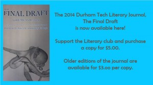 "Blue background with a picture on the left of the newest edition of The Final Draft, Volume XVII, 2014. Text says, ""The 2014 Durham Tech Literary Journal, The Final Draft, is now available here! Support the Literary club and purchase a copy for $5.00. Older editions of the journal are available for $3.00 per copy."""