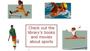 "Collage with four images and the text ""Check out the library's books and movies about sports."" The images, from top left clockwise show: a female running track, a male swimmer, a female gymnast, and a male soccer player."