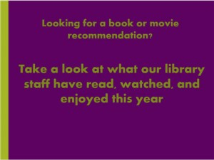 "Green stripe on the side of a purple background. Text says, ""Looking for a book or movie recommendation? Take a look at what our library staff have read, watched, and enjoyed this year."""