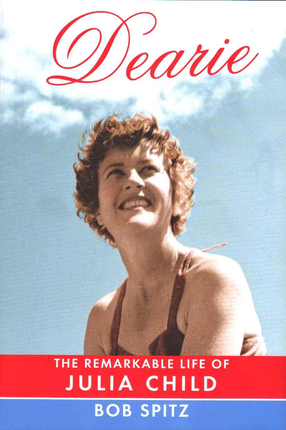 Dearie: The Remarkable Life of Julia Child by Bob Spitz book cover