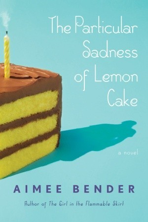 The Particular Sadness of Lemon Cake by Aimee Bender book cover
