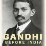 Gandhi Before India by Ramachandra Guha
