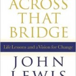 Across That Bridge: Life Lessons and a Vision for Change by John Lewis