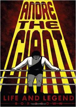 Andre the Giant: Life and Legend by Box Brown
