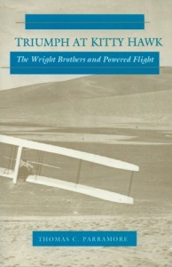 Triumph at Kitty Hawk: The Wright Brothers and Powered Flight by Thomas C. Parramore