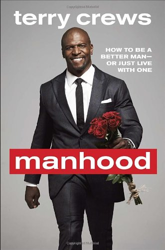 Manhood: How to Be a Better Man – Or Just Live with One by Terry Crews