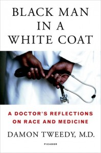 Black Man in a White Coat: A Doctor's Reflections on Race and Medicine by Damon Tweedy