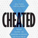Cheated: The UNC Scandal, the Education of Athletes, and the Future of Big-Time College Sports by Jay M. Smith and Mary Willingham