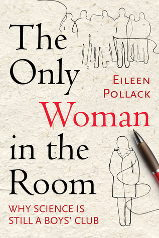 Only Woman in the Room: Why Science Is Still a Boy's Club by Eileen Pollack