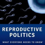 Reproductive Politics: What Everyone Needs to Know by Rickie Solinger
