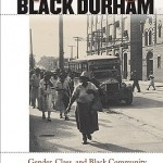Upbuilding Black Durham: Gender, Class, and Black Community Development in the Jim Crow South by Leslie Brown