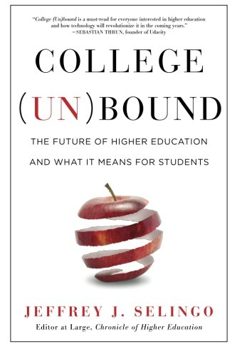 College (Un)bound: The Future of Higher Education and What It Means for Students by Jeffrey J. Selingo