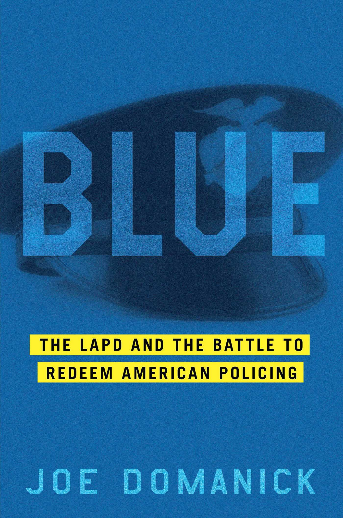 Blue: The LAPD and the Battle to Redeem American Policing by Joe Domanick