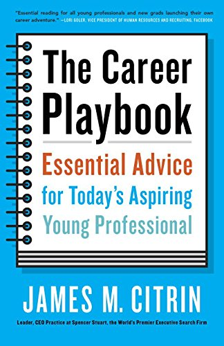 The Career Playbook: Essential Advise for Today's Aspiring Young Professional by James M. Citrin