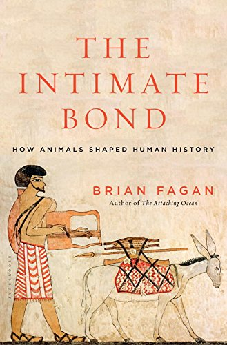 Intimate Bond: How Animals Shaped Human History by Brian Fagan