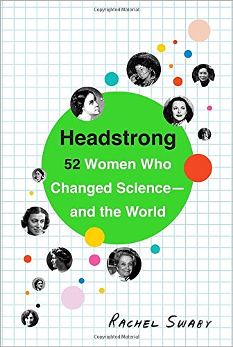 Headstrong: 52 Women who Changed Science – and the World by Rachel Swaby