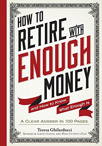 How to Retire with Enough Money – and How to Know What Enough Is by Teresa Ghilarducci