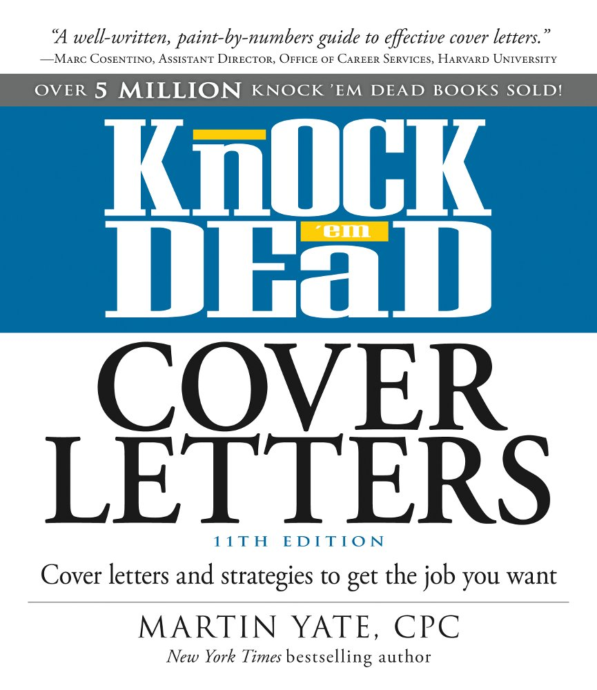 Knock 'em Dead Cover Letters: Cover Letters and Strategies to Get the Job You Want, 11th ed. by Martin Yate