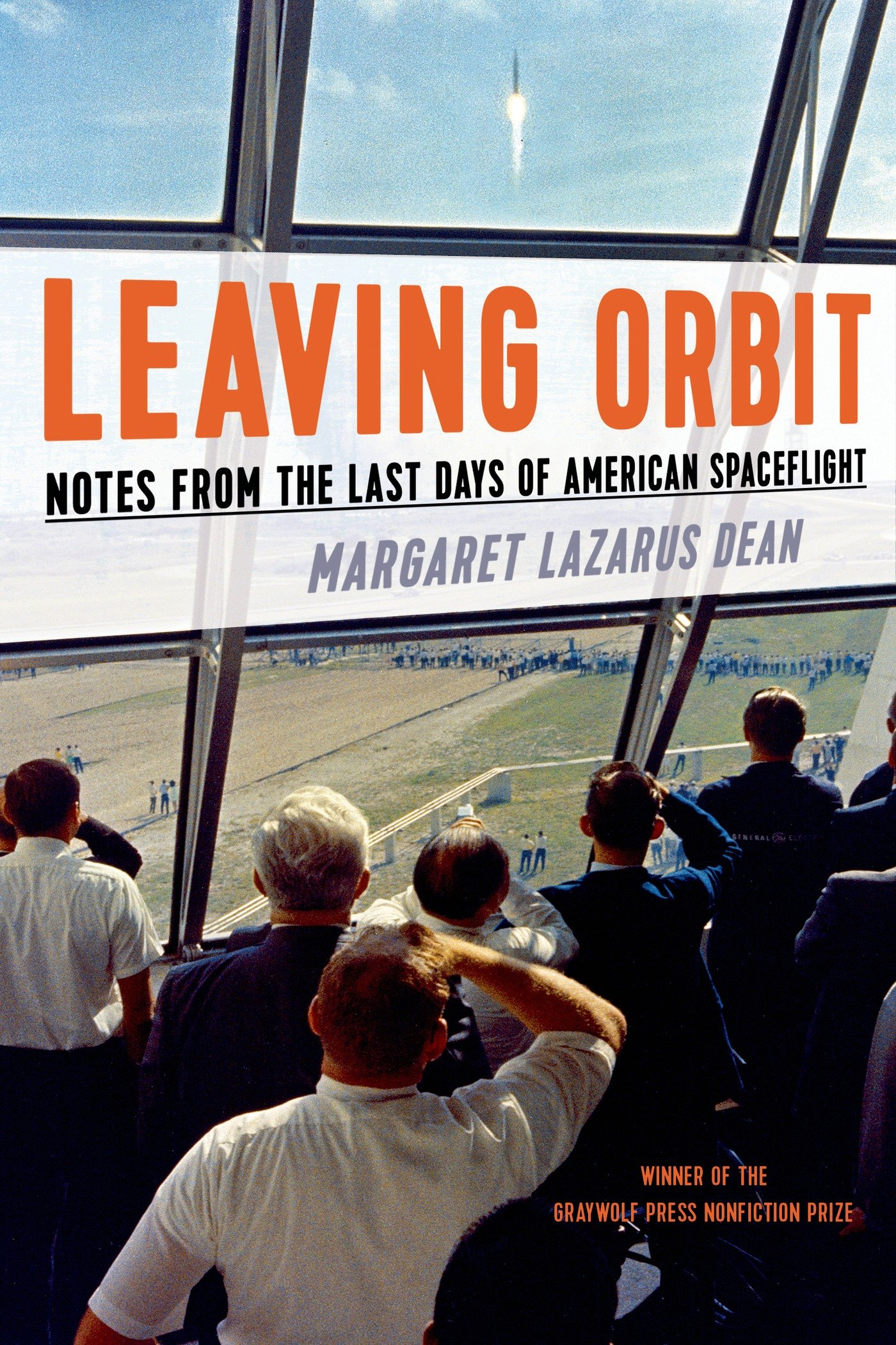 Leaving Orbit: Notes from the Last Days of American Spaceflight by Margaret Lazarus Dean