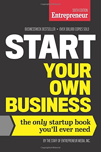 Start Your Own Business: The Only Startup Book You'll Ever Need, 6th ed. by The Staff of Entrepreneur Media, Inc.