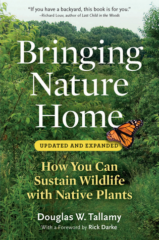 Bringing Nature Home: How You Can Sustain Wildlife with Native Plants by Douglas W. Tallamy