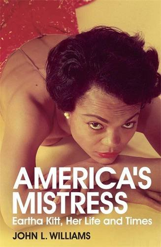 America's Mistress: The Life and Times of Eartha Kitt by John L. Williams