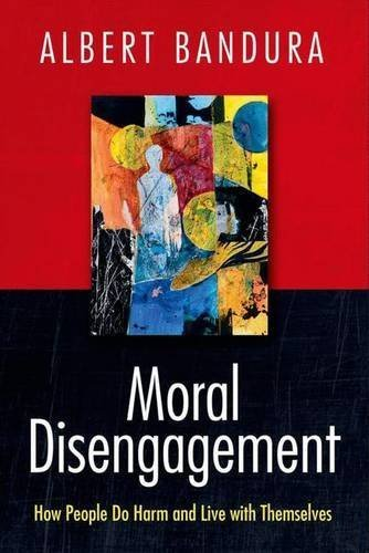 Moral Disengagement: How People Do Harm and Live with Themselves by Albert Bandura