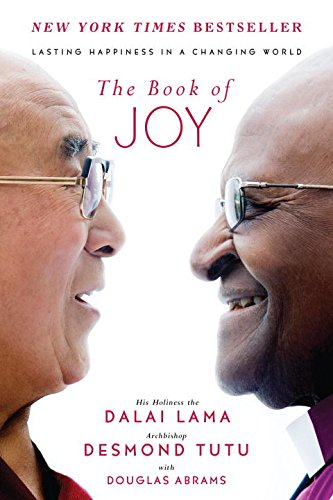 The Book of Joy: Lasting Happiness in a Changing World by Dalai Lama, Desmond Tutu with Douglas Abrams