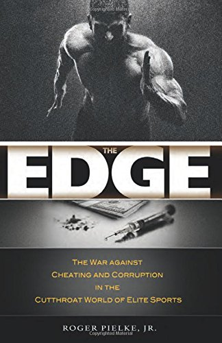 The Edge: The War against Cheating and Corruption in the Cutthroat World of Elite Sports by Roger Pielke, Jr.