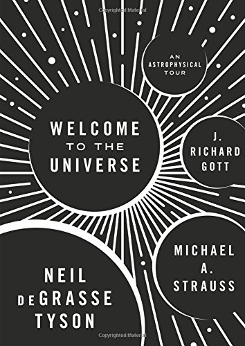 Welcome to the Universe: An Astrophysical Tour by Neil deGrasse Tyson, Michael A. Strauss, J. Richard Gott