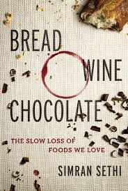 Bread, Wine, Chocolate: The Slow Loss of Foods We Love by Simran Sethi book cover