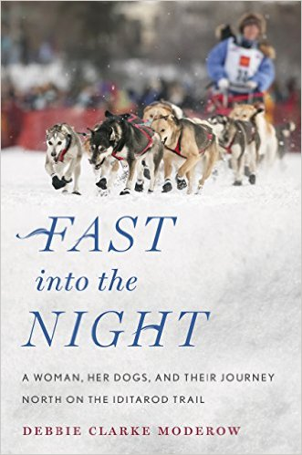 Fast into the Night: A Woman, Her Dogs, and Their Journey North on the Iditarod Trail by Debbie Moderow book cover