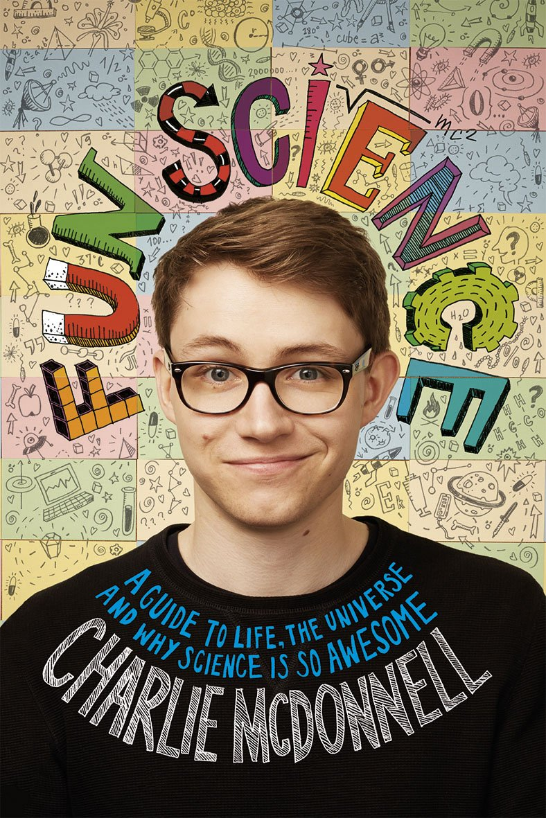 Fun Science: A Guide to Life, the Universe and Why Science Is So Awesome by Charlie McDonnell