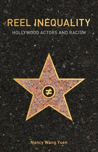 Reel Inequality: Hollywood Actors and Racism by Nancy Wang Yuen