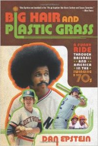 Big Hair and Plastic Grass: A Funky Ride Through Baseball and America in the Swinging '70s by Dan Epstein book cover