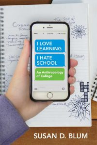 I Love Learning, I Hate School: An Anthropology of College by Susan D. Blum book cover
