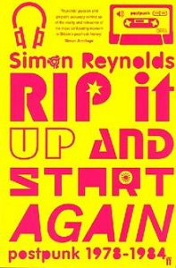 Rip It Up and Start Again: Post-Punk 1978-1984 by Simon Reynolds book cover