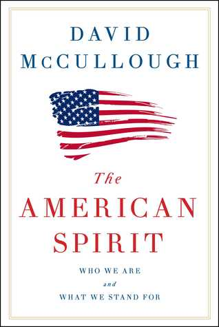 American Spirit: Who We Are and What We Stand For by David McCullough