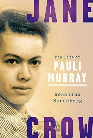 The Life of Pauli Murray by Rosalind Rosenberg