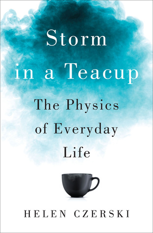 Storm in a Teacup: The Physics of Everyday Life by Helen Czerski