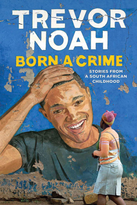 Born a Crime by Trevor Noah