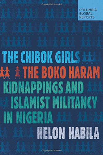 Chibok Girls: The Boko Haram Kidnappings and Islamic Militancy in Nigeria by Helon Habila