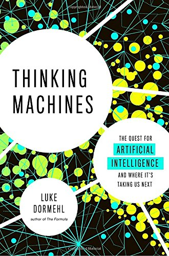 Thinking Machines: The Quest for Artificial Intelligence – And Where It's Taking Us Next by Luke Dormehl