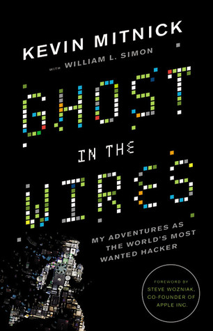 Ghost in the Wires: My Adventures as the World's Most Wanted Hacker by Kevin Mitnick and William L. Simon
